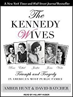 The Kennedy Wives: Triumph and Tragedy in America's Most