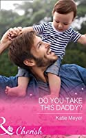 Do You Take This Daddy? (Mills & Boon Cherish) (Paradise Animal Clinic, Book 3)