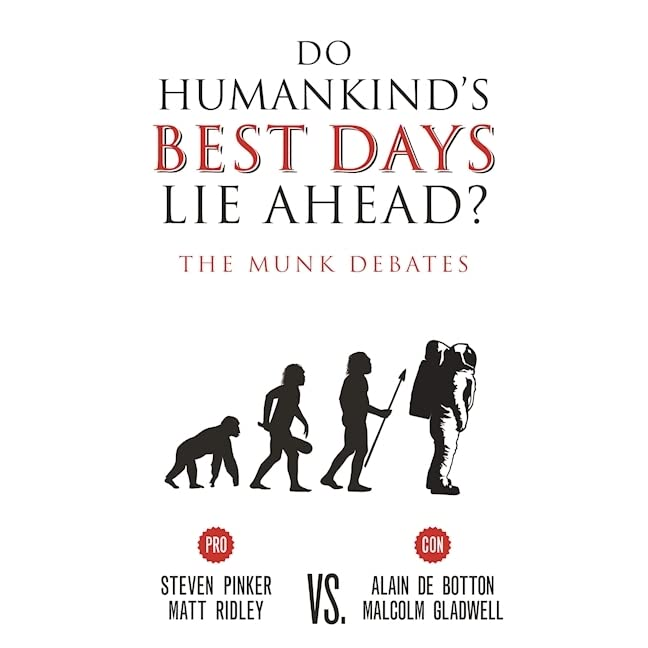 Do Humankind's Best Days Lie Ahead?: The Munk Debates by