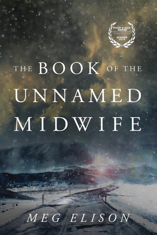 The Book of the Unnamed Midwife (The Road to Nowhere #1) by Meg Elison