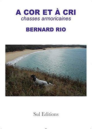 A Cor Et A Cri : Chasses, Armoricaines, Bernard