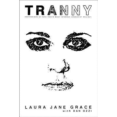 Tranny: Confessions of Punk Rock's Most Infamous Anarchist