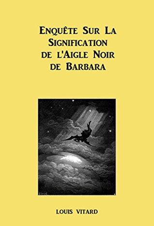 L Aigle Noir Paroles Signification : aigle, paroles, signification, Enquête, Signification, L'Aigle, Barbara, Louis, Vitard