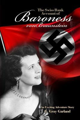 The Swiss Bank Account Of Baroness Von Braunstein An Exciting Adventure Story By G Gray Garland