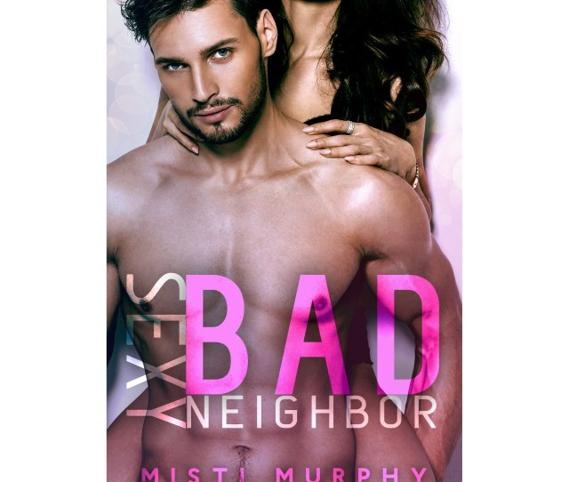 Sexy Bad Neighbor Sexy Bad Series Book 1