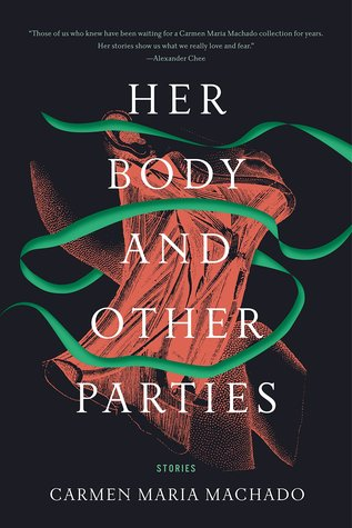Her Body and Other Parties by Carmen Maria Machado