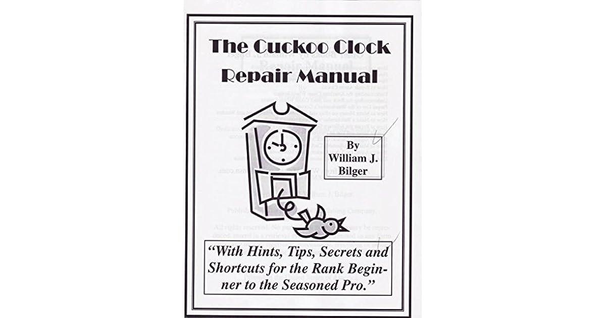 The Cuckoo Clock Repair Manual: With Hints, Tips, Secrets