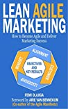 Lean Agile Marketing: How to Become Agile and Deliver Marketing Succes