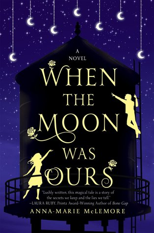 When the Moon Was Ours by Anna-Marie McLemore