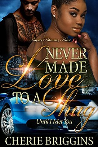 I Never Made Love : never, Never, Thug:, Until, Cherie, Briggins