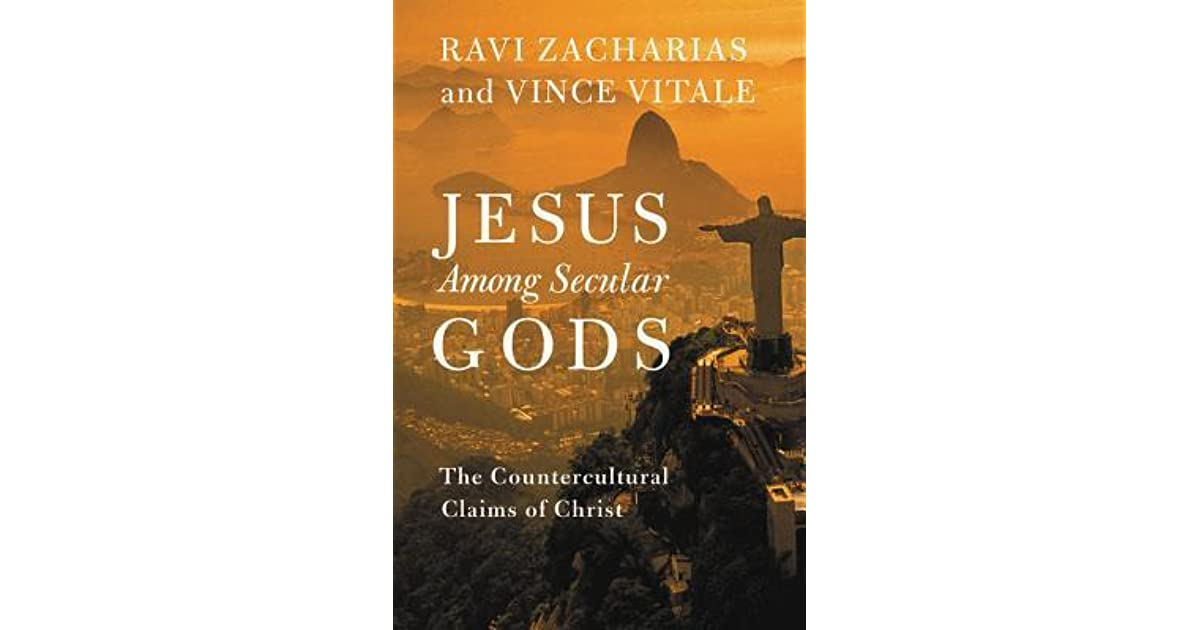 Jesus Among Secular Gods The Countercultural Claims of Christ by Ravi Zacharias