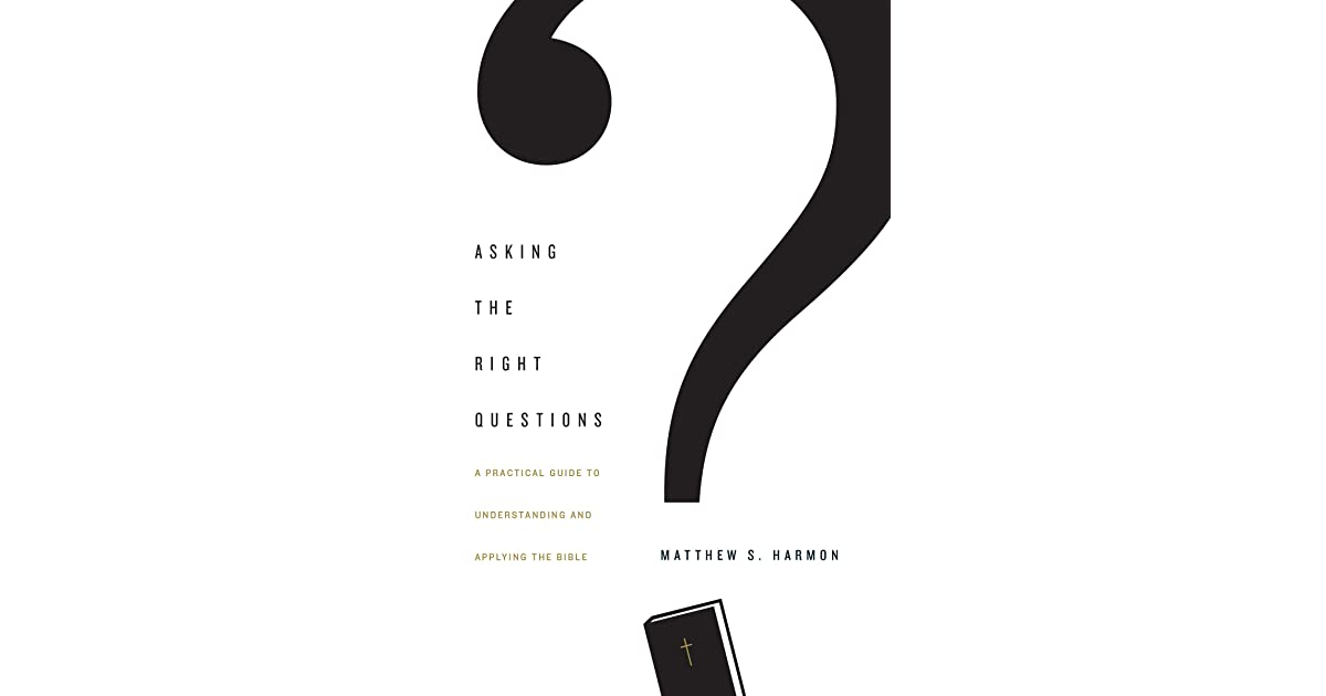 Asking the Right Questions: A Practical Guide to