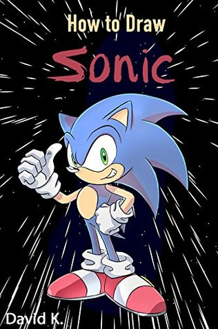 How To Draw Sonic The Step By Step Sonic Drawing Book By David K
