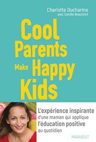 Cool Parents Make Happy Kids : parents, happy, Parents, Happy, L'éducation, Bienveillante, Secours, Exténués, Charlotte, Ducharme