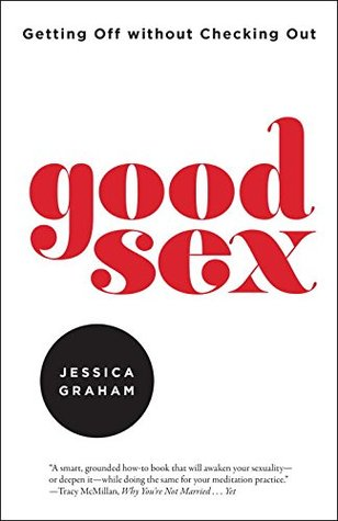 Download Good Sex: Getting Off Without Checking Out