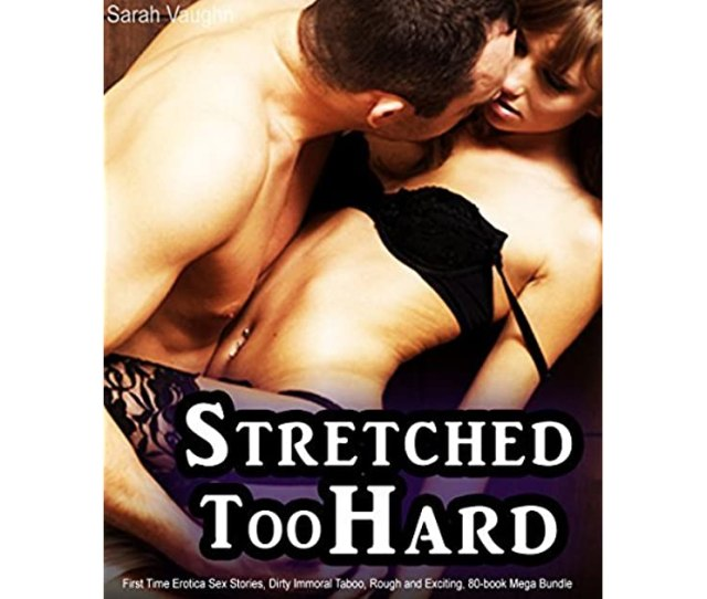 Stretched Too Hard First Time Erotica Sex Stories Dirty Immoral Taboo Rough And Exciting 80 Book Mega Bundle By Sarah Vaughn