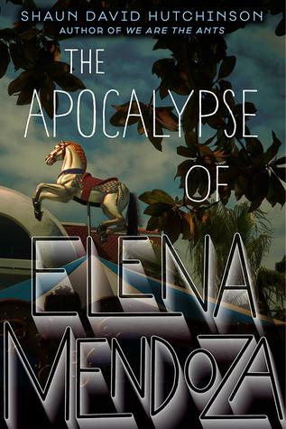 The Apocalypse of Elena Mendoza by Shaun David Hutchinson