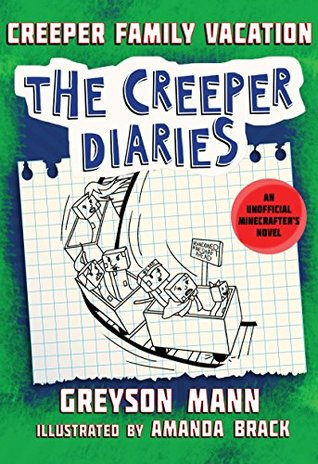Creeper Family Vacation The Creeper Diaries An Unofficial Minecrafter S Novel Book Five By Greyson Mann
