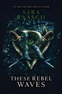 Recensie: Sara Raasch – These Rebel Waves