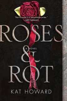 """Cover of """"Roses & Rot"""" by Kat Howard."""