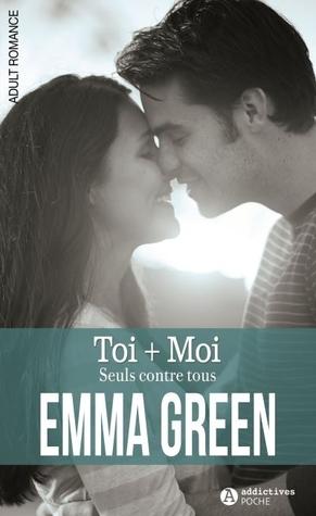 Toi + Moi Emma Green : green, Seuls, Contre, L'intégrale, Green