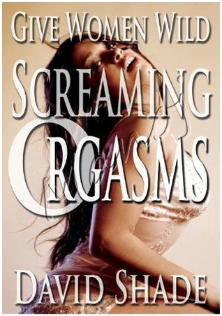 Download Give Women Wild Screaming Orgasms