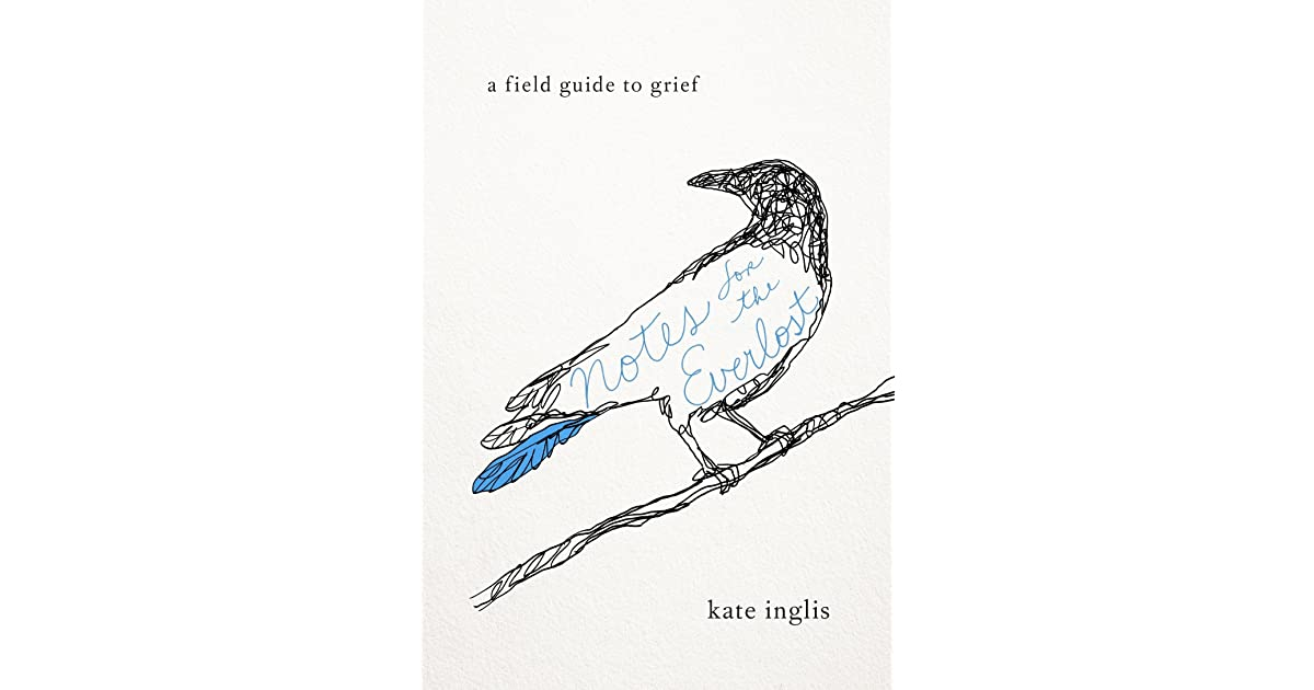 Notes for the Everlost: A Field Guide to Grief by Kate Inglis