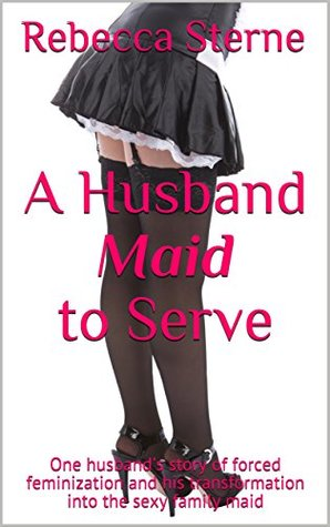 Forced Feminization Husband : forced, feminization, husband, Husband, Serve:, Husband's, Story, Forced, Feminization, Transformation, Family, Rebecca, Sterne