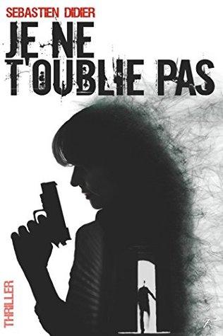 Je Ne T'oublie Pas Film : t'oublie, T'oublie, Sébastien, Didier
