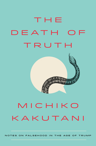 The Death of Truth by Michiko Kakutani