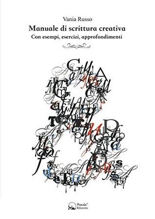 Manuale di scrittura creativa: Con esempi, esercizi, approfondimenti Book Cover