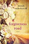 Forgiveness Road by Mandy Mikulencak