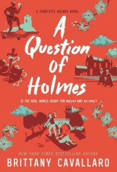 A Question of Holmes (Charlotte Holmes, #4)