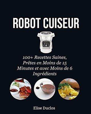 Recettes Inratables Au Robot-cuiseur ! : recettes, inratables, robot-cuiseur, Robot, Cuiseur:, Recettes, Inratables, Cuiseur,, Saines,, Prêtes, Moins, Minutes, Ingrédients., 3ème, édition., [BONUS, RECETTES, OFFERTES, Elise, Duclos