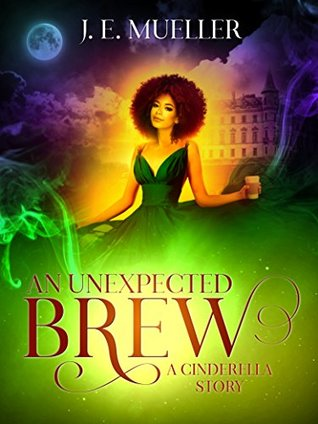 An Unexpected Brew: A Cinderella Story (A Fairytale Adventure #1)