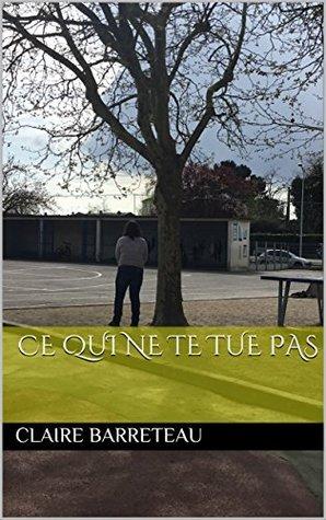 Ce Qui Ne Tue Pas : Claire, Barreteau