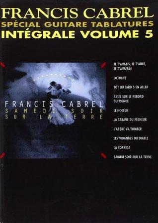 Francis Cabrel Je T'aimais, Je T'aime, Je T'aimerai : francis, cabrel, t'aimais,, t'aime,, t'aimerai, Francis, Cabrel:, Intgrale, Volume, Special, Guitare, Tablatures, Cabrel