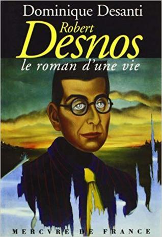 Le Roman D Une Vie : roman, Robert, Desnos,, Roman, D'une, Dominique, Desanti
