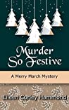 Murder So Festive: A Merry March Mystery (Merry March Mysteries Book 2)