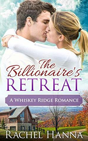 The Billionaire's Retreat: A Clean Billionaire Romance (Whiskey Ridge)