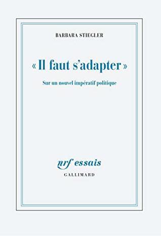 Barbara Stiegler Il Faut S'adapter : barbara, stiegler, s'adapter, S'adapter»,, Nouvel, Impératif, Politique, Barbara, Stiegler