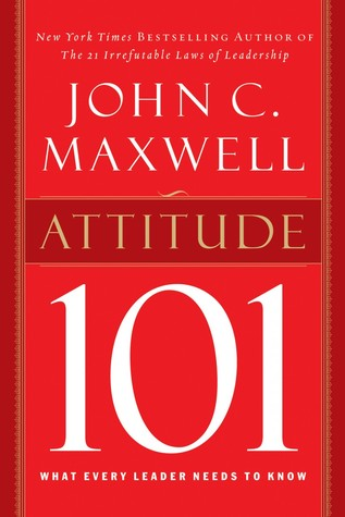 Download Attitude 101: What Every Leader Needs to Know