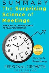 Summary: The Surprising Science of Meetings: How You Can Lead Your Team to Peak Performance