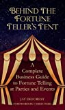 Behind the Fortune Teller's Tent: A Complete Business Guide to Fortune Telling at Parties and Events