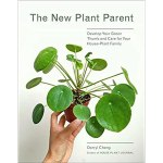 The New Plant Parent Develop Your Green Thumb And Care For Your House Plant Family By Darryl Cheng