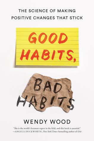 Good Habits Bad Habits The Science Of Making Positive Changes That Stick By Wendy Wood