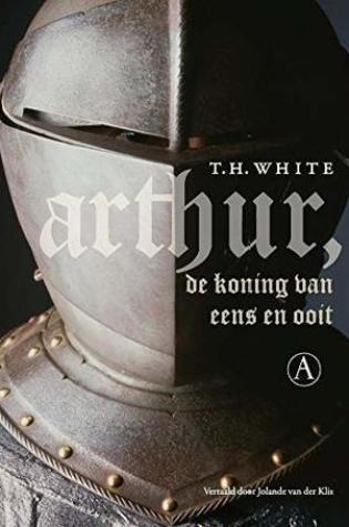 Arthur, de koning van eens en ooit – T.H. White