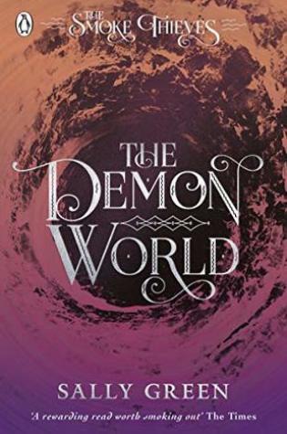 The Demon World (The Smoke Thieves #2) – Sally Green