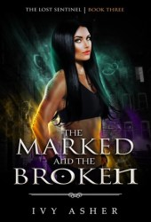 The Marked and the Broken (The Lost Sentinel, #3)