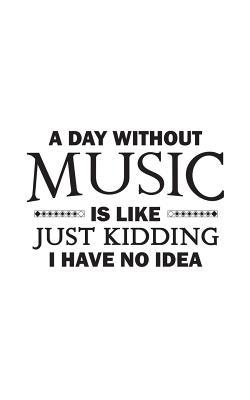 Funny Music Quotes : funny, music, quotes, Without, Music, Like:, Kidding